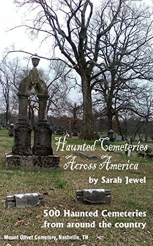 Haunted Cemeteries Across America: 500 Haunted Cemeteries from