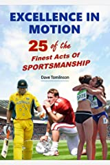 Excellence in Motion: 25 of the Finest Acts of Sportsmanship Kindle Edition
