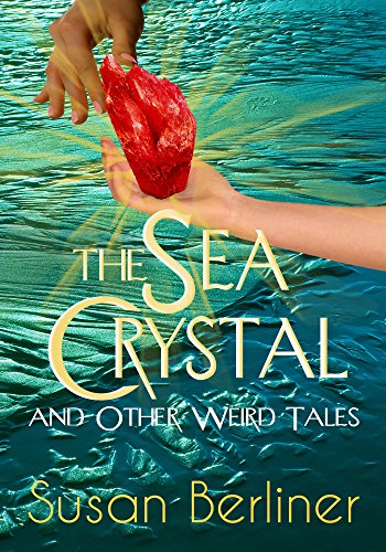 THE SEA CRYSTAL and Other Weird Tales by [Berliner, Susan]