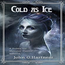 Cold as Ice: A Bubba the Monster Hunter Novella Audiobook by John G. Hartness Narrated by John Solo
