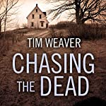 Chasing the Dead: David Raker Mystery, Book 1 | Tim Weaver