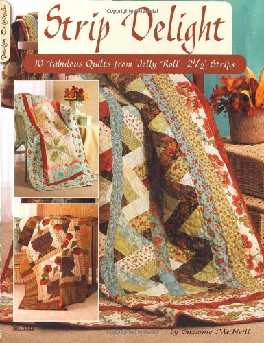 Strip Delight: 10 Fabulous Quilts from Jelly Roll - 2 1/2 Strips
