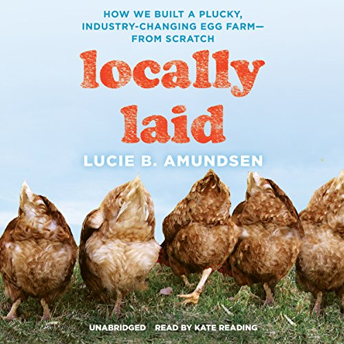Locally Laid: How We Built a Plucky, Industry-Changing Egg Farm - from Scratch cover