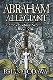 Abraham Allegiant (Chronicles of the Nephilim) (Volume 4)