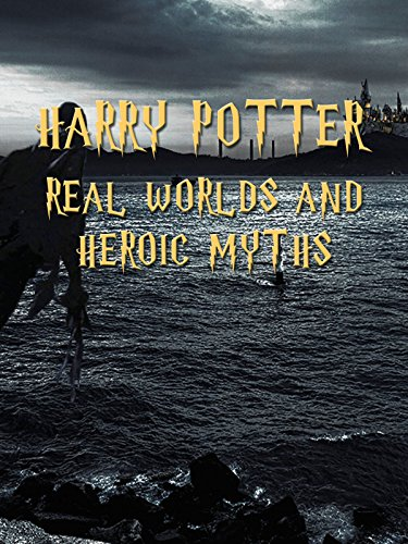 (Harry Potter Real Worlds And Heroic Myths)