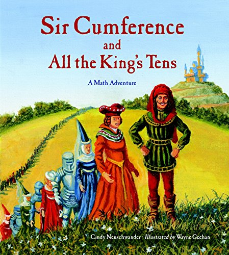 Sir Cumference and All the King's Tens: A Math Adventure
