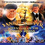 Yankee Clipper and the Adventure of the Golden Sphinx: A Radio Dramatization | Jerry Robbins