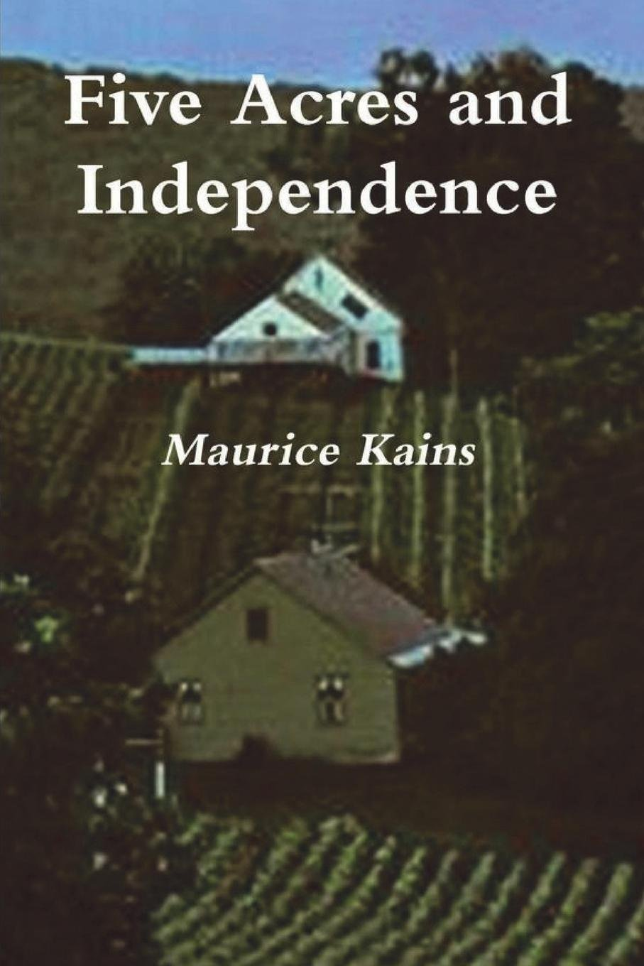 Five Acres And Independence A Practical Guide To The Selection And Management Of The Small Farm Paperback July 25 2018