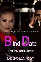 Blind Date: What Happens When the Wrong Man is the Right One (Steamy Interludes Book 1) Kindle Edition
