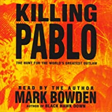 Killing Pablo: The Hunt for the World's Greatest Outlaw Audiobook by Mark Bowden Narrated by Mark Bowden