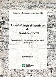 La Généalogie fantastique de Gérard de Nerval : Transcription et commentaire du manuscrit autographe par Sylvie Lécuyer