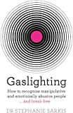 Gaslighting: How to recognise manipulative and emotionally abusive people - and break free