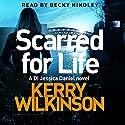 Scarred for Life: Jessica Daniel, Book 9 Hörbuch von Kerry Wilkinson Gesprochen von: Becky Hindley