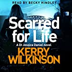 Scarred for Life: Jessica Daniel, Book 9 | Kerry Wilkinson