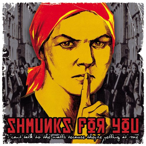 Shmunks For You - I Can't Talk To The Walls Because They're Yelling At Me