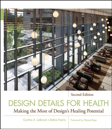 Download Design Details for Health: Making the Most of Design's Healing Potential (Wiley Series in Healthcare and Senior Living Design) Pdf