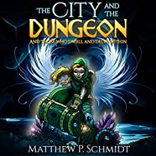 The City and the Dungeon: And Those Who Dwell and Delve Within Audiobook by Matthew Schmidt Narrated by Doug Tisdale Jr.