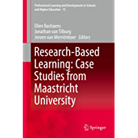 Research-Based Learning: Case Studies from Maastricht University (Professional Learning and Development in Schools and Higher Education Book 15) (English Edition)