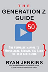 The Generation Z Guide: The Complete Manual to Understand, Recruit, and Lead the Next Generation Paperback