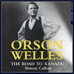 Orson Welles: The Road to Xanadu | Simon Callow