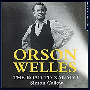 Orson Welles: The Road to Xanadu Audiobook