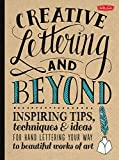 img - for Creative Lettering and Beyond: Inspiring tips, techniques, and ideas for hand lettering your way to beautiful works of art (Creative...and Beyond) book / textbook / text book