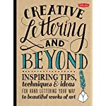Creative Lettering and Beyond: Inspiring tips, techniques, and ideas for hand lettering your way to beautiful works of art (Creative…and Beyond)