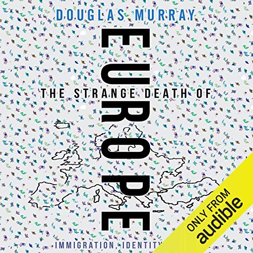The Strange Death of Europe: Immigration, Identity, Islam (Douglas Murray The Strange Death Of Europe Review)