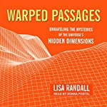 Warped Passages: Unraveling the Mysteries of the Universe's Hidden Dimensions | Lisa Randall