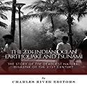 The 2004 Indian Ocean Earthquake and Tsunami: The Story of the Deadliest Natural Disaster of the 21st Century Audiobook by  Charles River Editors Narrated by Kevin Zerbe