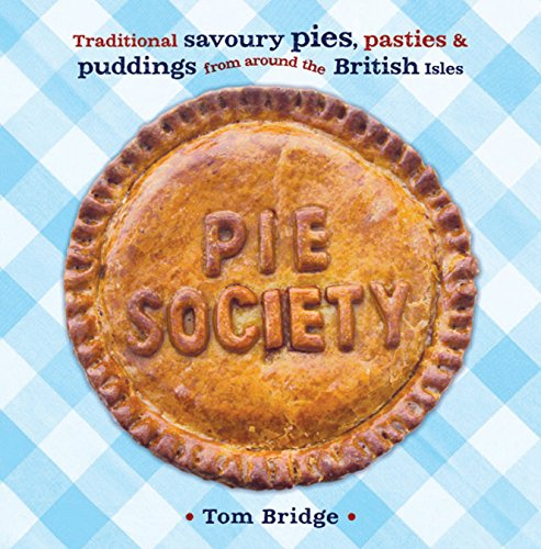 Pie Society: Traditional Savoury Pies, Pasties and Puddings from across the British Isles by Tom Bridge