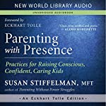Parenting with Presence: Practices for Raising Conscious, Confident, Caring Kids | Susan Stiffelman