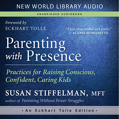 Parenting with Presence: Practices for Raising Conscious, Confident, Caring Kids Audiobook [Free Download by Trial] thumbnail