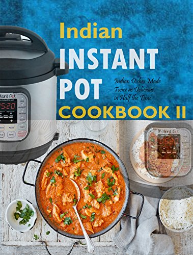 Indian Instant Pot Cookbook II: Indian Dishes Made Twice as Delicious in Half the Time by Amy Ramos, Daniel Pave, Rockridge  Press