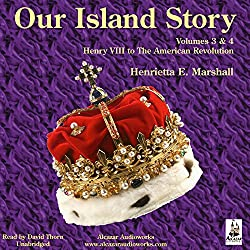Our Island Story, Volumes 3 & 4: The Next 250 Years - The Loss of the American Colonies - The Industrial Revolution