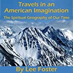 Travels in an American Imagination: The Spiritual Geography of Our Time | Lee Foster