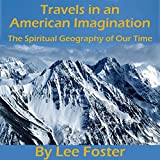 Travels in an American Imagination: The Spiritual Geography of Our Time