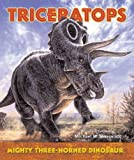 Triceratops--Mighty Three-Horned Dinosaur, Michael W. Skrepnick, 0766026205