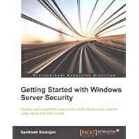 [(Getting Started with Windows Server Security)] [By (author) Santhosh Sivarajan] published on (February, 2015)