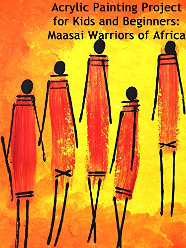 Acrylic Painting Project for Kids and Beginners: Maasai Warriors of Africa