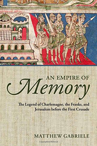 An Empire of Memory: The Legend of Charlemagne, the Franks, and Jerusalem before the First Crusade by Brand: Oxford University Press, USA