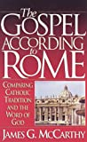 The Gospel According to Rome: Comparing Catholic