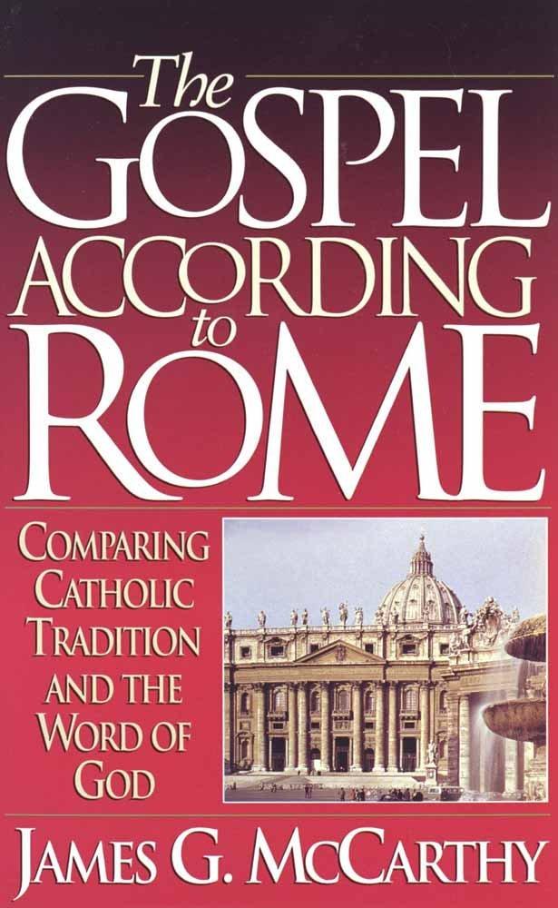 The Gospel According to Rome: Comparing Catholic
