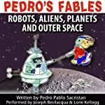 Pedro's Fables: Robots, Aliens, Planets, and Outer Space | Pedro Pablo Sacristán