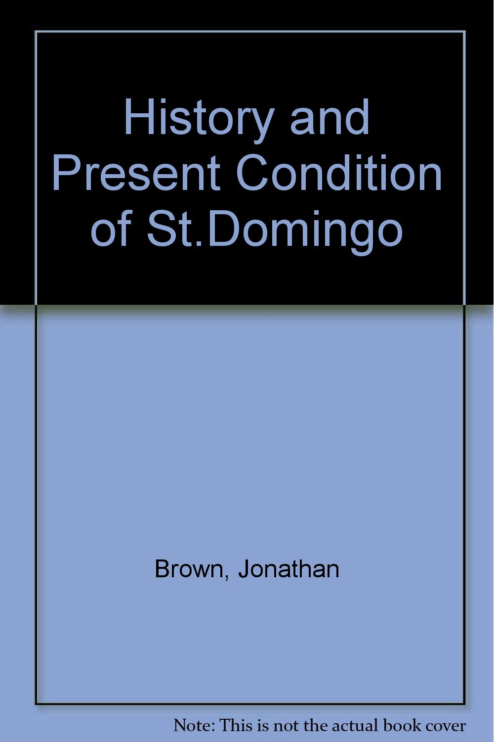 The History and Present Condition of St Domingo (Source books on Haiti, no. 8)