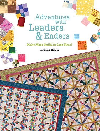 (Adventures with Leaders & Enders: Make More Quilts in Less)