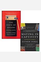 The State of Affairs Rethinking Infidelity and Mating In Captivity 2 Books Collection Set By Esther Perel - A Book For Anyone Who Has Ever Loved Paperback