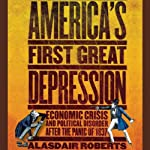 America's First Great Depression: Economic Crisis and Political Disorder After the Panic of 1837 | Alasdair Roberts