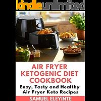 Air Fryer Ketogenic Diet Cookbook - Easy, Tasty and Healthy Air Fryer Keto Recipes: Air Fryer Easy Cookbook, Air Fryer Keto Cookbook, Air Fryer Ketogenic Diet (English Edition)