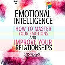 Emotional Intelligence: How to Master Your Emotions and Improve Your Relationships Audiobook by Apostolos Gradales Narrated by Stephen Floyd